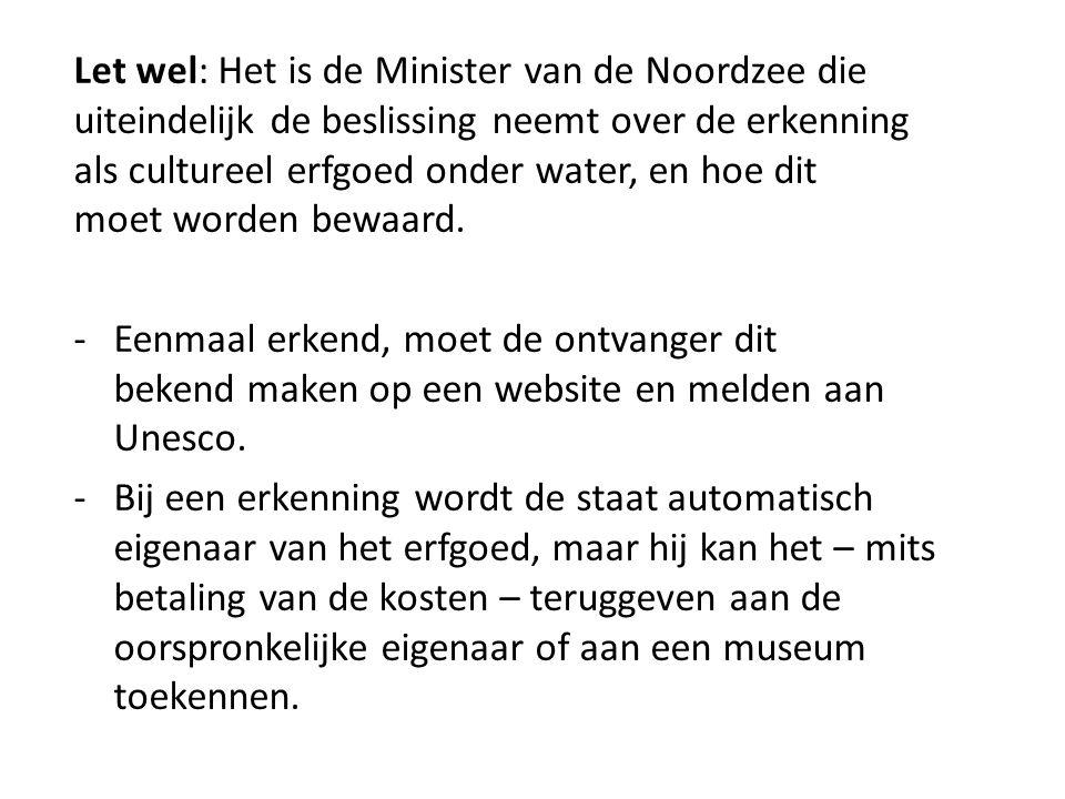 Let wel: Het is de Minister van de Noordzee die uiteindelijk de beslissing neemt over de erkenning als cultureel erfgoed onder water, en hoe dit moet