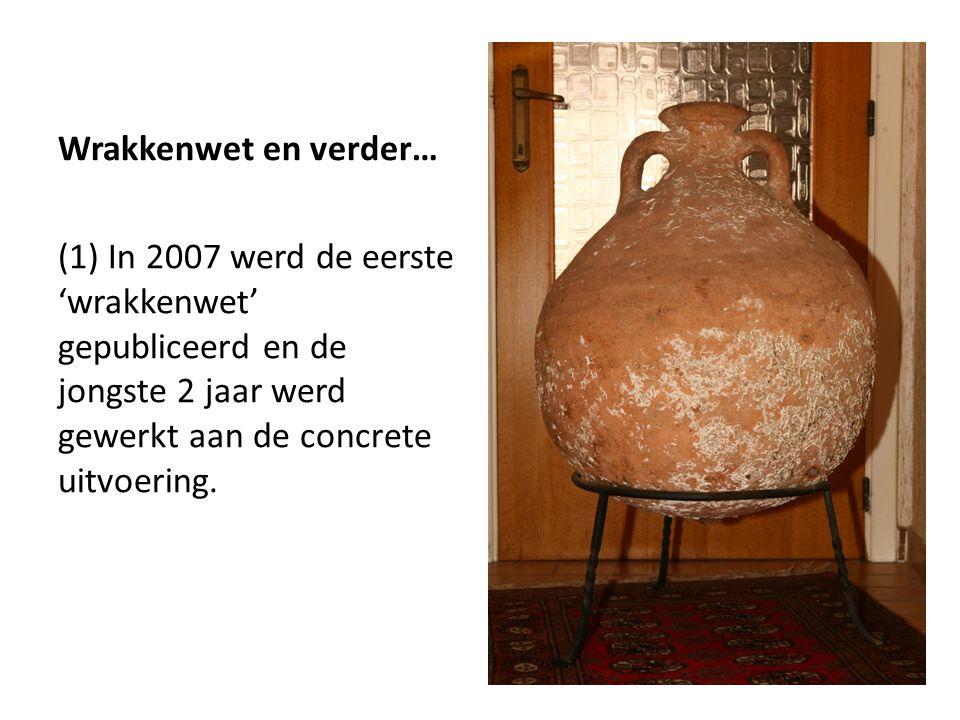 Wrakkenwet en verder… (1) In 2007 werd de eerste 'wrakkenwet' gepubliceerd en de jongste 2 jaar werd gewerkt aan de concrete uitvoering.