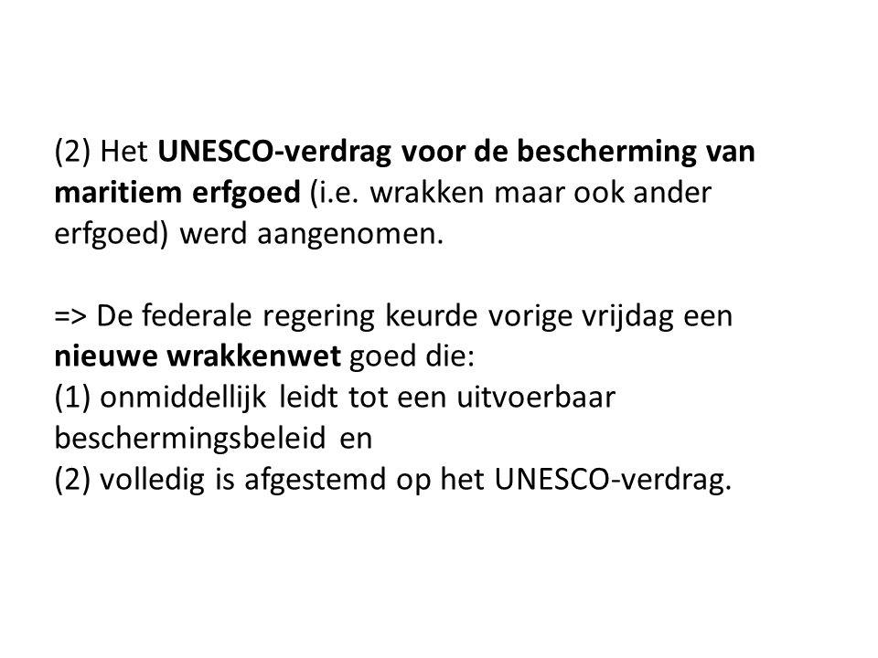 (2) Het UNESCO-verdrag voor de bescherming van maritiem erfgoed (i.e. wrakken maar ook ander erfgoed) werd aangenomen. => De federale regering keurde