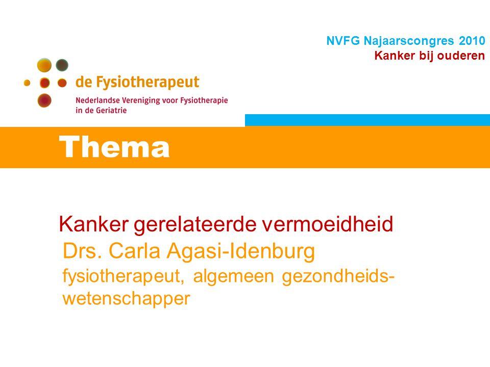 Kanker gerelateerde vermoeidheid Thema NVFG Najaarscongres 2010 Kanker bij ouderen Drs. Carla Agasi-Idenburg fysiotherapeut, algemeen gezondheids- wet