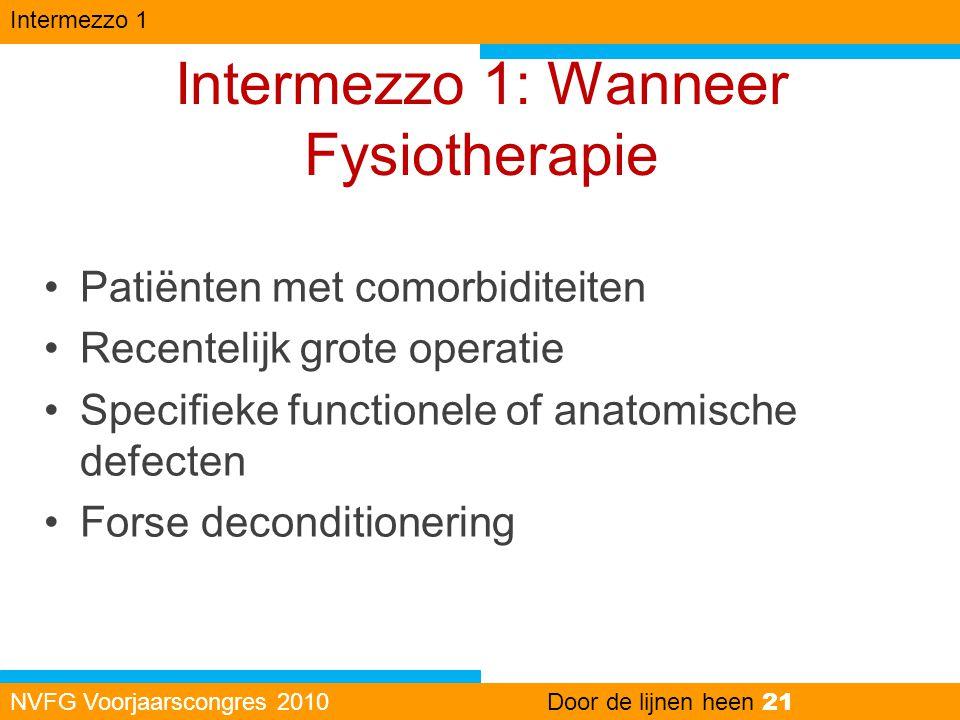 Intermezzo 1: Wanneer Fysiotherapie •Patiënten met comorbiditeiten •Recentelijk grote operatie •Specifieke functionele of anatomische defecten •Forse