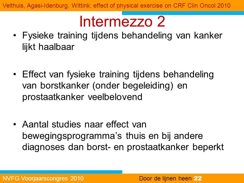 Intermezzo 2 •Fysieke training tijdens behandeling van kanker lijkt haalbaar •Effect van fysieke training tijdens behandeling van borstkanker (onder b