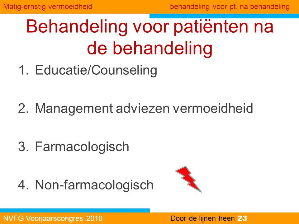 Behandeling voor patiënten na de behandeling NVFG Voorjaarscongres 2010Door de lijnen heen 23 Matig-ernstig vermoeidheid behandeling voor pt. na behan