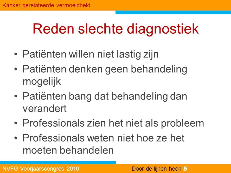 Reden slechte diagnostiek •Patiënten willen niet lastig zijn •Patiënten denken geen behandeling mogelijk •Patiënten bang dat behandeling dan verandert