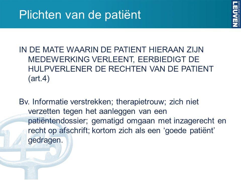 Plichten van de patiënt IN DE MATE WAARIN DE PATIENT HIERAAN ZIJN MEDEWERKING VERLEENT, EERBIEDIGT DE HULPVERLENER DE RECHTEN VAN DE PATIENT (art.4) Bv.