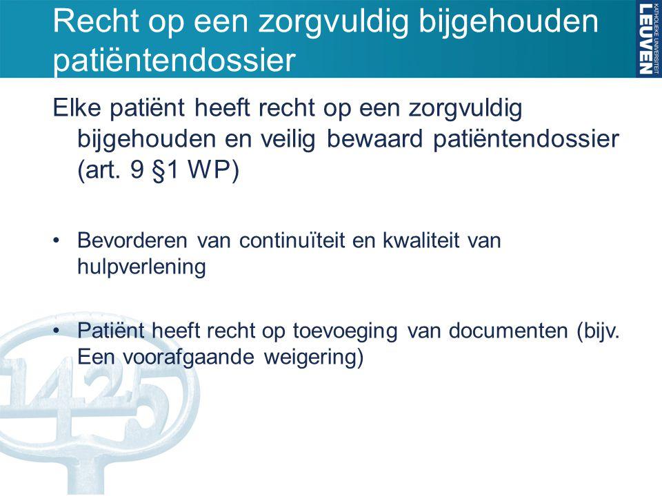 Recht op een zorgvuldig bijgehouden patiëntendossier Elke patiënt heeft recht op een zorgvuldig bijgehouden en veilig bewaard patiëntendossier (art. 9