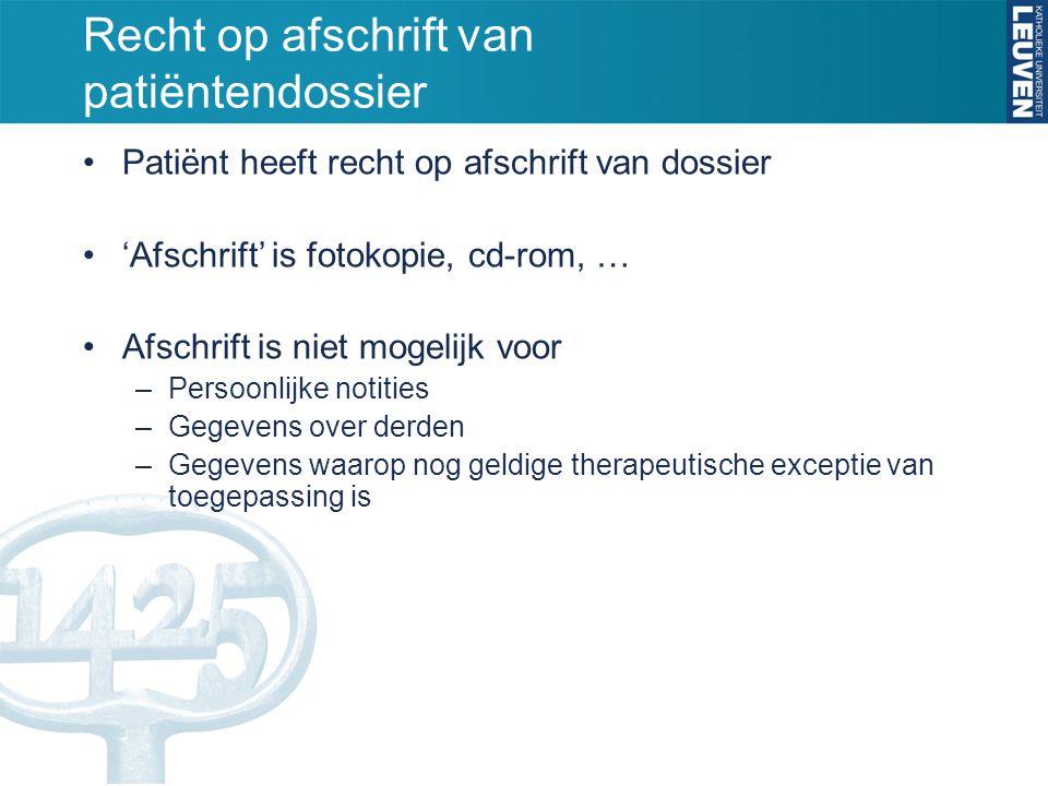 Recht op afschrift van patiëntendossier •Patiënt heeft recht op afschrift van dossier •'Afschrift' is fotokopie, cd-rom, … •Afschrift is niet mogelijk
