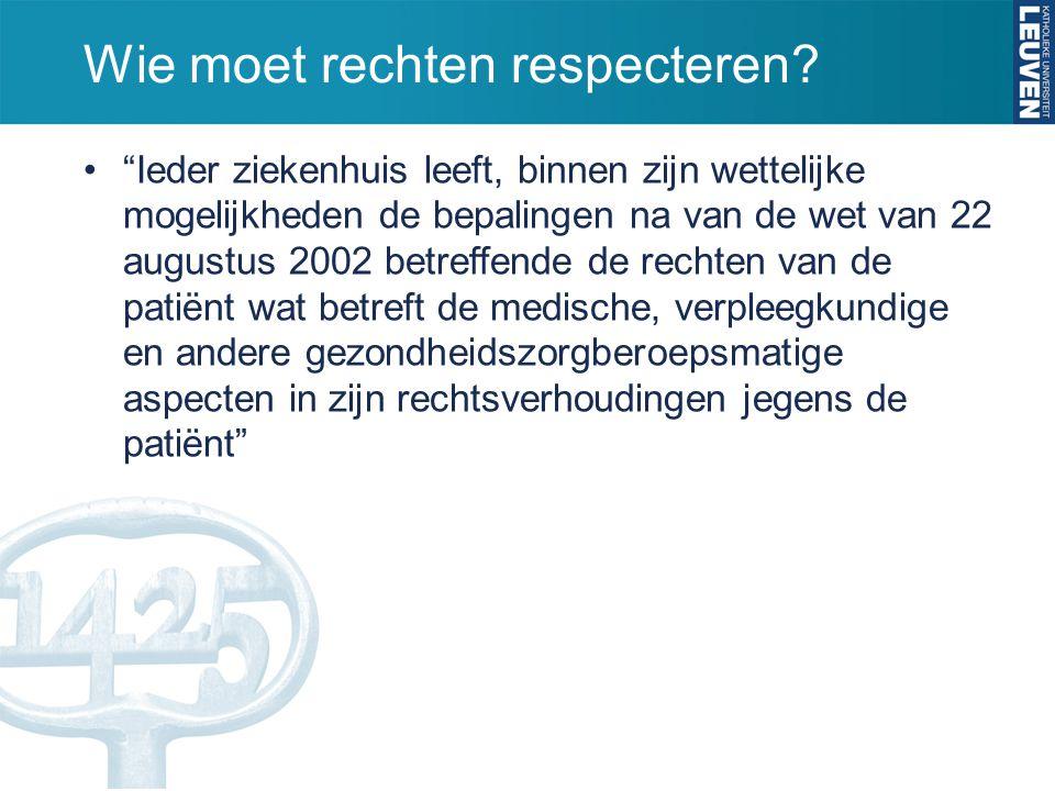 """Wie moet rechten respecteren? •""""Ieder ziekenhuis leeft, binnen zijn wettelijke mogelijkheden de bepalingen na van de wet van 22 augustus 2002 betreffe"""