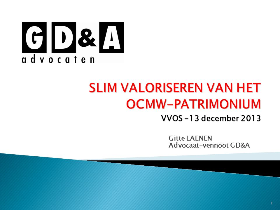 1 Gitte LAENEN Advocaat-vennoot GD&A SLIM VALORISEREN VAN HET OCMW-PATRIMONIUM VVOS -13 december 2013