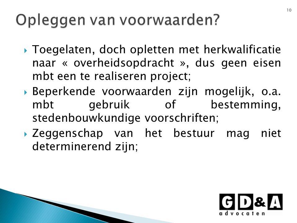  Toegelaten, doch opletten met herkwalificatie naar « overheidsopdracht », dus geen eisen mbt een te realiseren project;  Beperkende voorwaarden zij