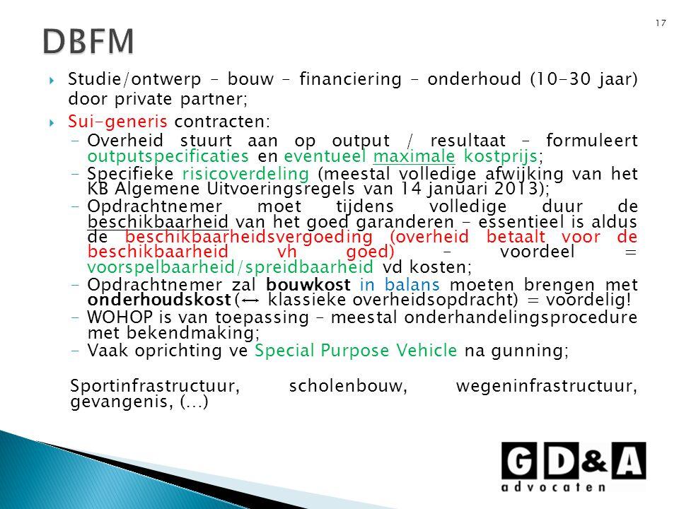  Studie/ontwerp – bouw – financiering – onderhoud (10-30 jaar) door private partner;  Sui-generis contracten: -Overheid stuurt aan op output / resul