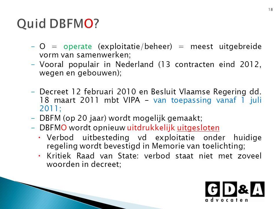 -O = operate (exploitatie/beheer) = meest uitgebreide vorm van samenwerken; -Vooral populair in Nederland (13 contracten eind 2012, wegen en gebouwen)