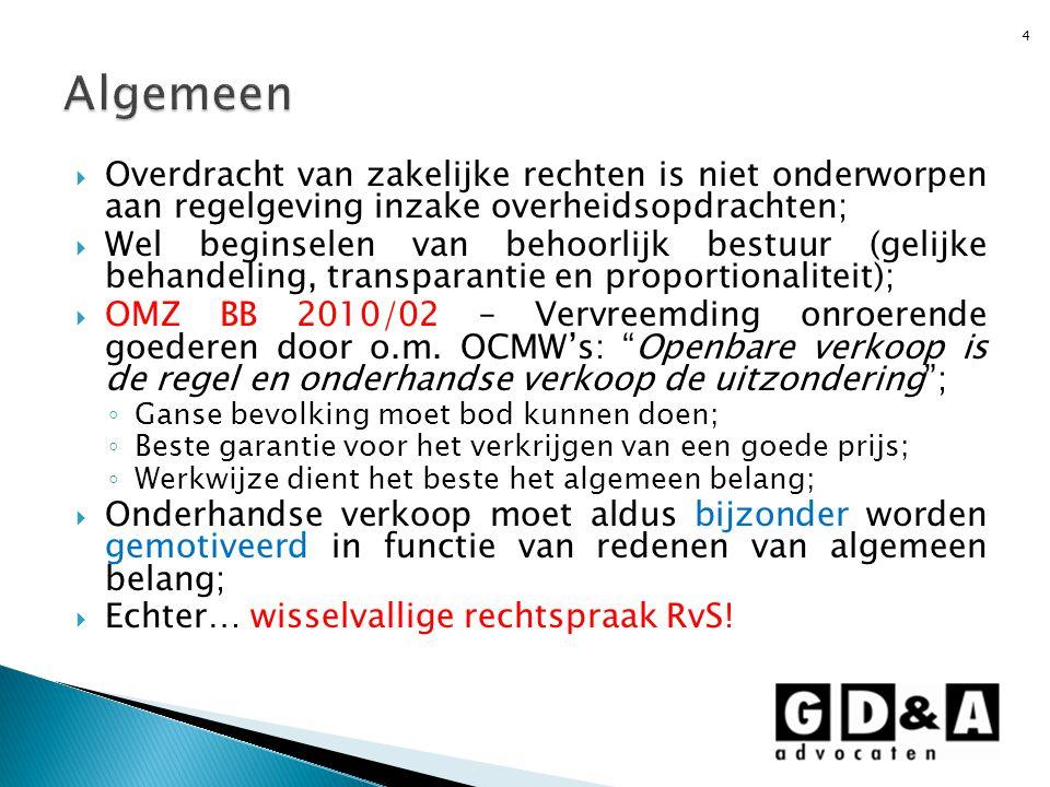  Arresten jaren '70 en '80: in afwezigheid van enige wettelijke beschikking daartoe zijn lokale overheden niet verplicht om goederen openbaar te verkopen;  Arrest De Backer (28 mei 1997): in toepassing van het grondwettelijk gelijkheidsbeginsel is het bestuur principieel verplicht om de weg van de openbare verkoop te volgen;  Arrest Het Gemeenschapsonderwijs (15 juli 1999): onderhandse verkoopprocedure met toewijzing aan de meestbiedende is een handelswijze die niet per se verboden is;  Arrest Ponsard (12 november 2001): openbare verkoop is niet verplicht, het volstaat dat een transparante bevraging wordt georganiseerd;  Arrest Lurestho (28 februari 2008): er dienen redenen van algemeen belang voor te liggen om te kunnen afwijken van de procedure van openbare verkoop;  Arrest Grondmaatschappij van België (5 mei 2011): geen wets- of verordeningsbepaling legt een bestuur op om haar onroerend goed openbaar te verkopen; 5