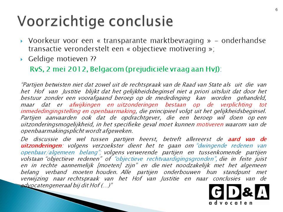  Voorkeur voor een « transparante marktbevraging » - onderhandse transactie veronderstelt een « objectieve motivering »;  Geldige motieven ?? RvS, 2
