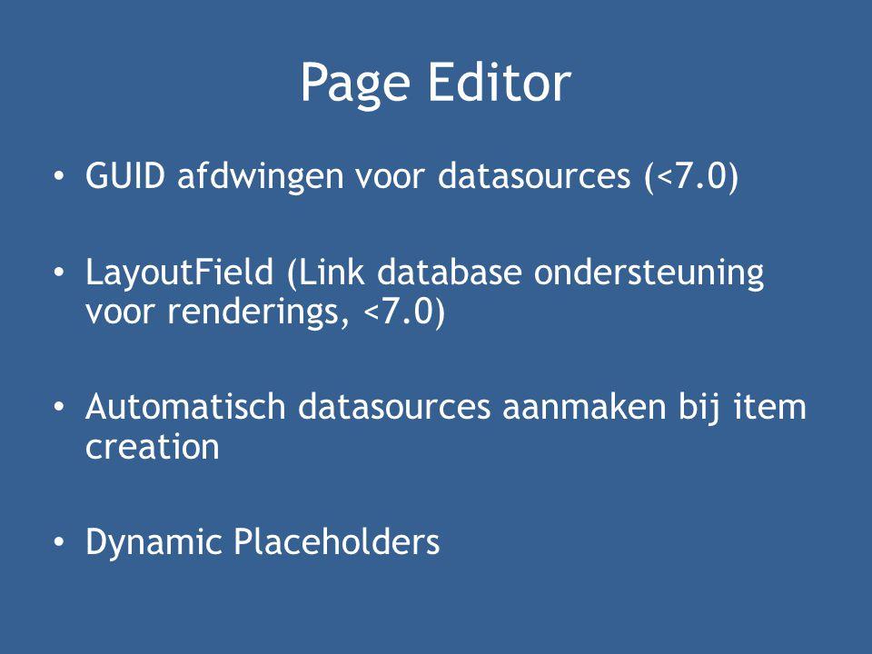 Page Editor • GUID afdwingen voor datasources (<7.0) • LayoutField (Link database ondersteuning voor renderings, <7.0) • Automatisch datasources aanmaken bij item creation • Dynamic Placeholders