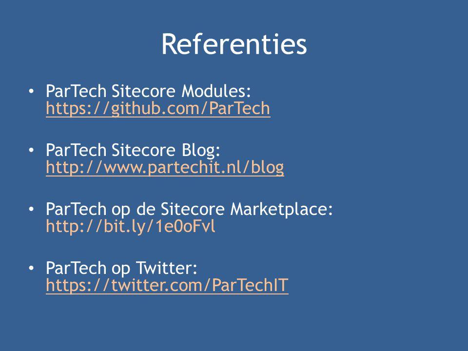 Referenties • ParTech Sitecore Modules: https://github.com/ParTech • ParTech Sitecore Blog: http://www.partechit.nl/blog • ParTech op de Sitecore Marketplace: http://bit.ly/1e0oFvl • ParTech op Twitter: https://twitter.com/ParTechIT