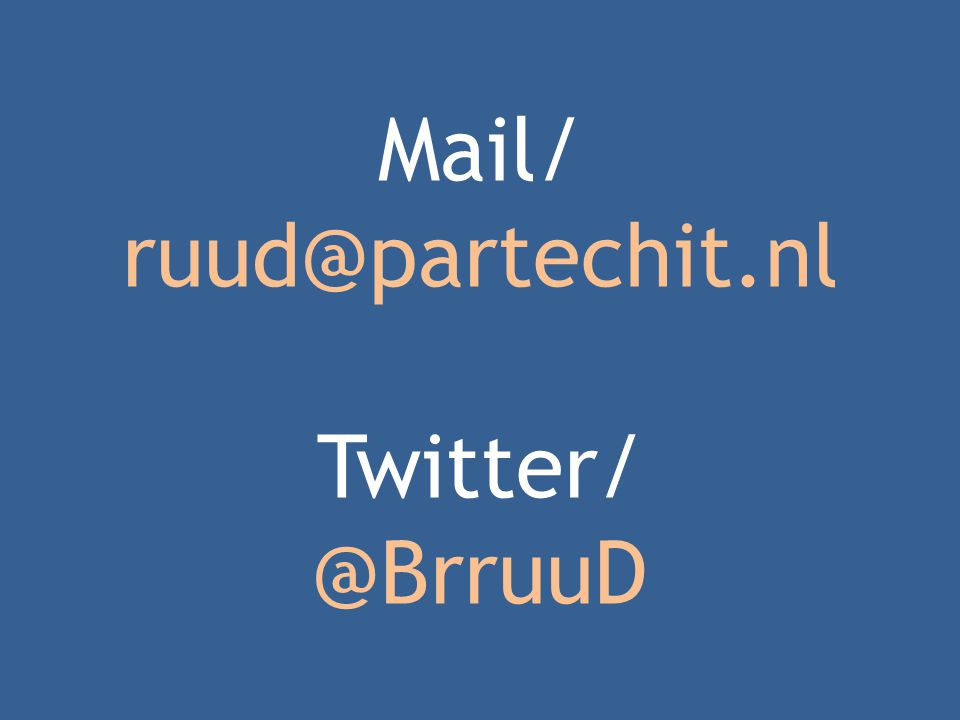 Mail/ ruud@partechit.nl Twitter/ @BrruuD