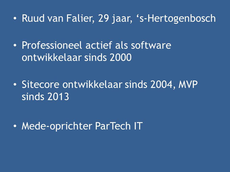 • Ruud van Falier, 29 jaar, 's-Hertogenbosch • Professioneel actief als software ontwikkelaar sinds 2000 • Sitecore ontwikkelaar sinds 2004, MVP sinds 2013 • Mede-oprichter ParTech IT