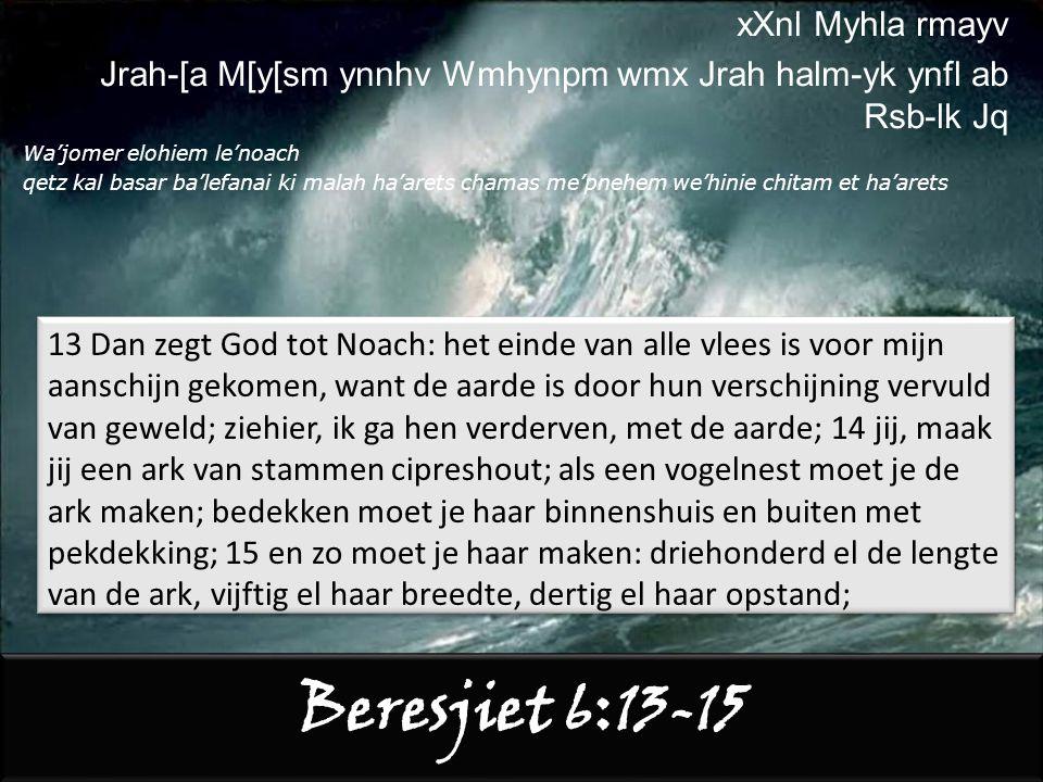 Beresjiet 6:9-12 9 Dit zijn de geboorten uit Noach: Noach is een man oprecht en vol-gaaf geweest onder de generaties mét hem; met Gód ging Noach om.