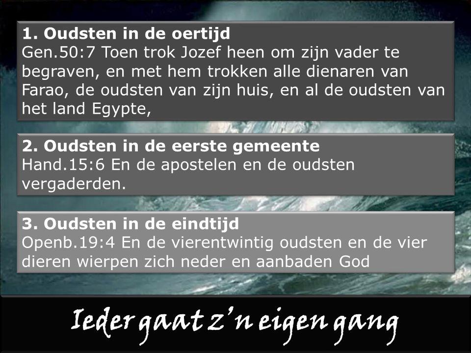 1. Oudsten in de oertijd Gen.50:7 Toen trok Jozef heen om zijn vader te begraven, en met hem trokken alle dienaren van Farao, de oudsten van zijn huis