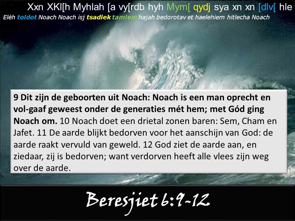 Beresjiet 6:13-15 22 Zo doet Noach; naar al wat God hem heeft geboden, zo heeft hij gedaan.