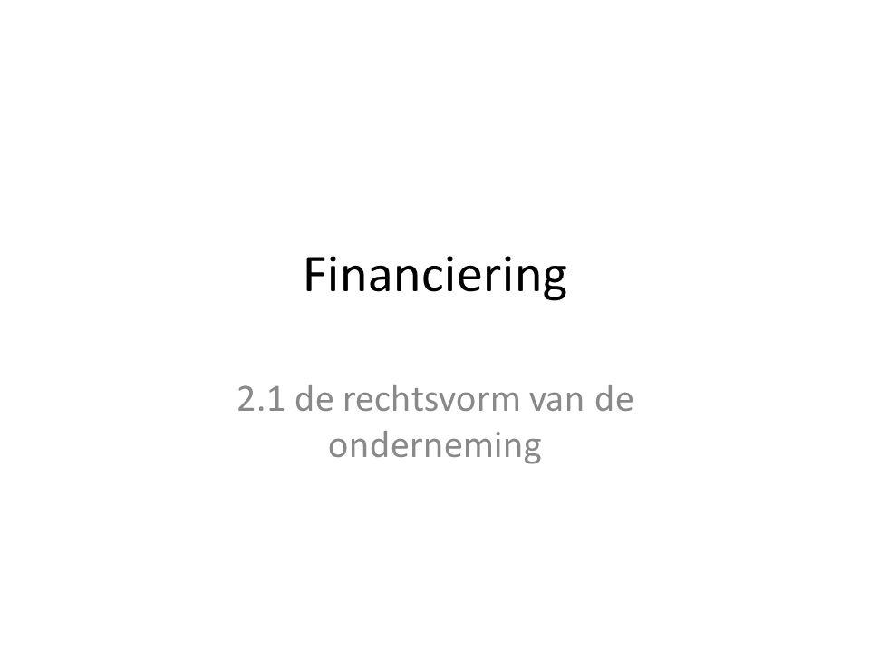 Financiering 2.1 de rechtsvorm van de onderneming