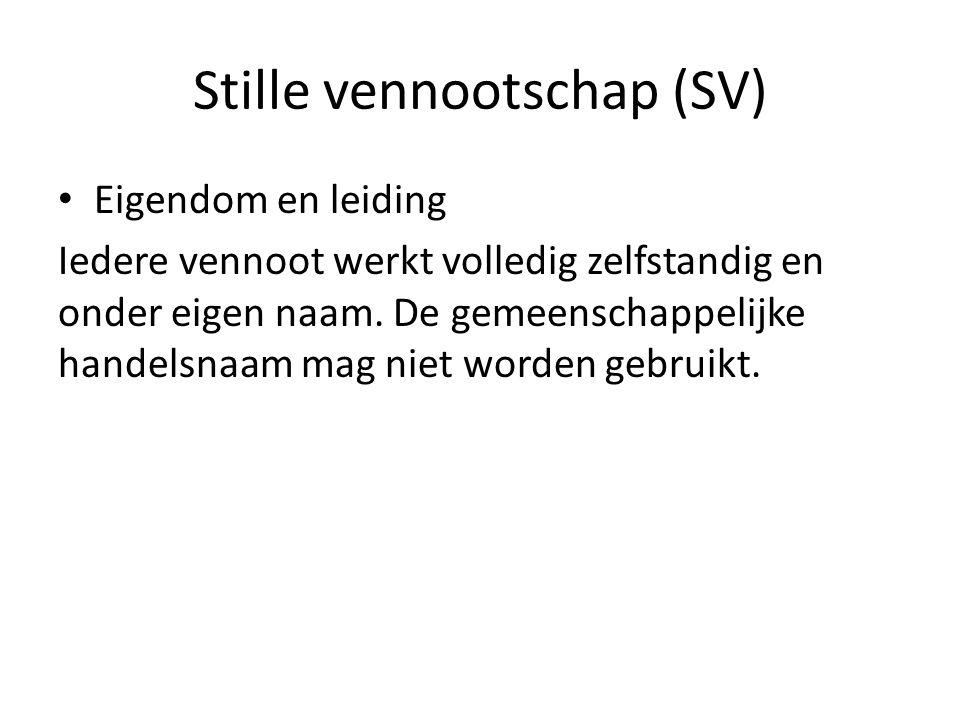 Stille vennootschap (SV) • Eigendom en leiding Iedere vennoot werkt volledig zelfstandig en onder eigen naam. De gemeenschappelijke handelsnaam mag ni