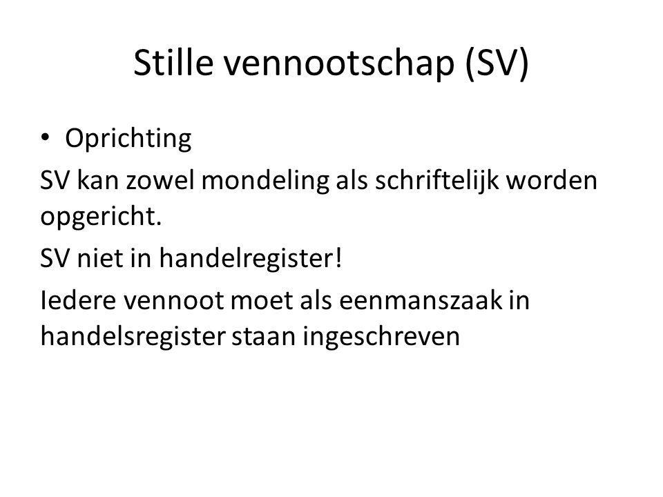 Stille vennootschap (SV) • Oprichting SV kan zowel mondeling als schriftelijk worden opgericht. SV niet in handelregister! Iedere vennoot moet als een
