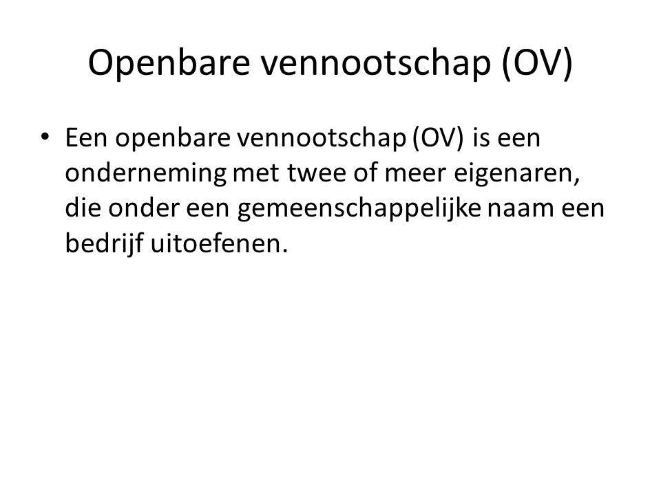 Openbare vennootschap (OV) • Een openbare vennootschap (OV) is een onderneming met twee of meer eigenaren, die onder een gemeenschappelijke naam een b