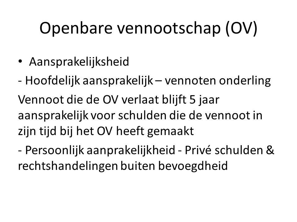 Openbare vennootschap (OV) • Aansprakelijksheid - Hoofdelijk aansprakelijk – vennoten onderling Vennoot die de OV verlaat blijft 5 jaar aansprakelijk