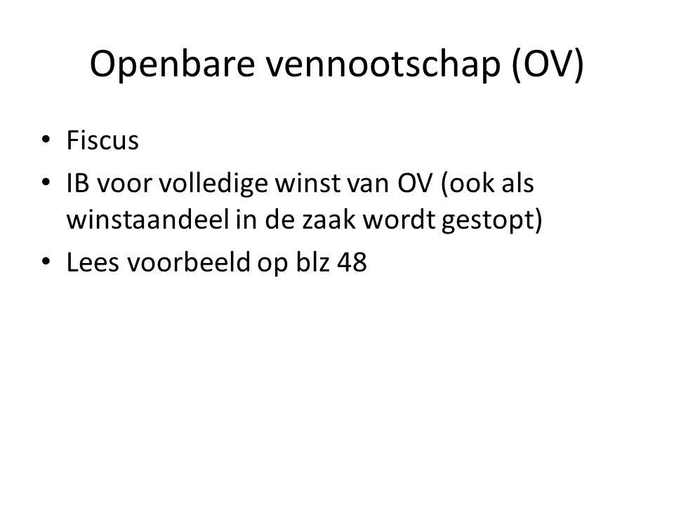 Openbare vennootschap (OV) • Fiscus • IB voor volledige winst van OV (ook als winstaandeel in de zaak wordt gestopt) • Lees voorbeeld op blz 48