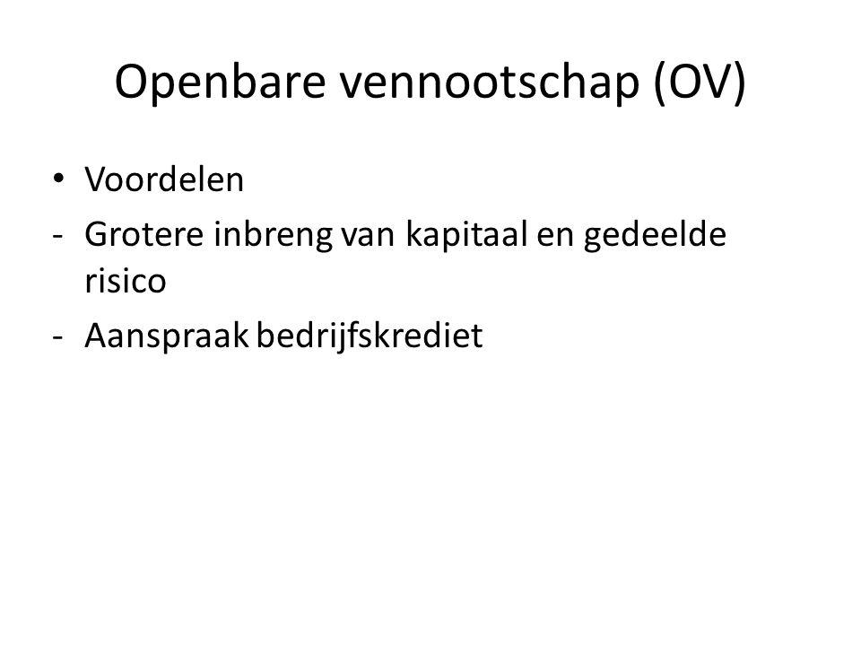 Openbare vennootschap (OV) • Voordelen -Grotere inbreng van kapitaal en gedeelde risico -Aanspraak bedrijfskrediet