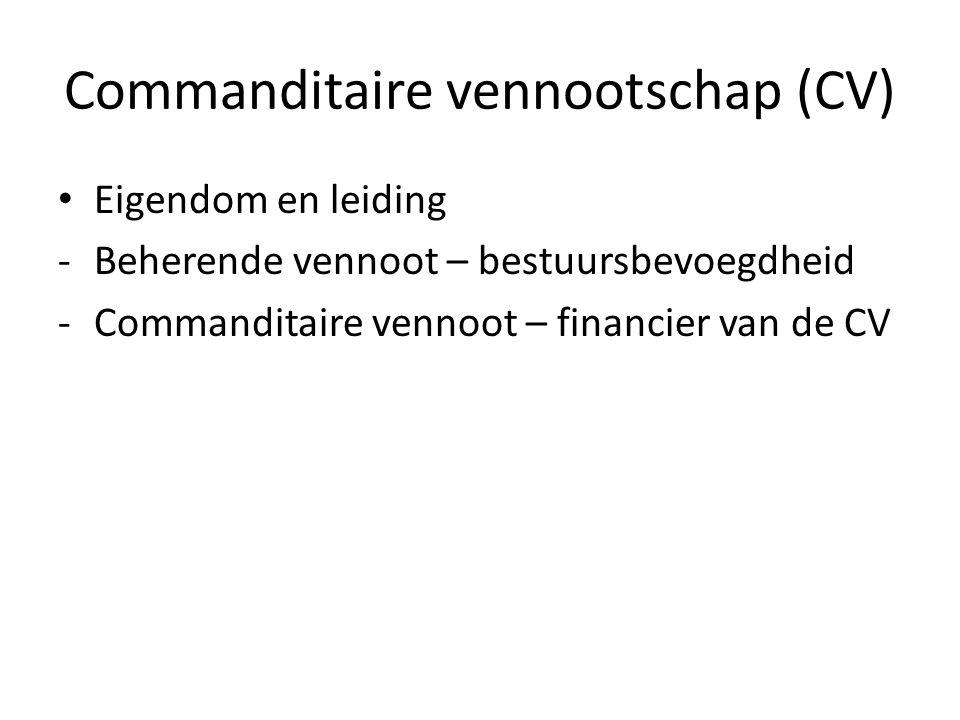 Commanditaire vennootschap (CV) • Eigendom en leiding -Beherende vennoot – bestuursbevoegdheid -Commanditaire vennoot – financier van de CV