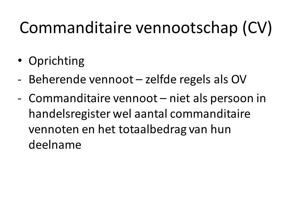 Commanditaire vennootschap (CV) • Oprichting -Beherende vennoot – zelfde regels als OV -Commanditaire vennoot – niet als persoon in handelsregister we