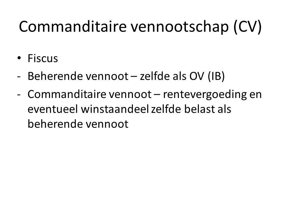 Commanditaire vennootschap (CV) • Fiscus -Beherende vennoot – zelfde als OV (IB) -Commanditaire vennoot – rentevergoeding en eventueel winstaandeel ze