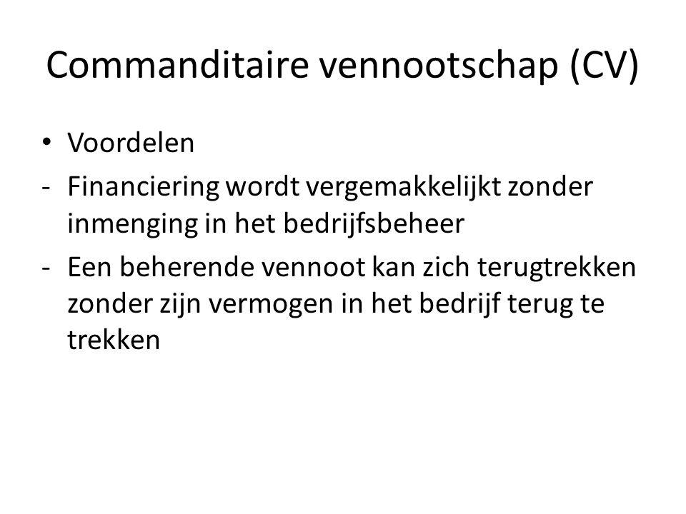 Commanditaire vennootschap (CV) • Voordelen -Financiering wordt vergemakkelijkt zonder inmenging in het bedrijfsbeheer -Een beherende vennoot kan zich