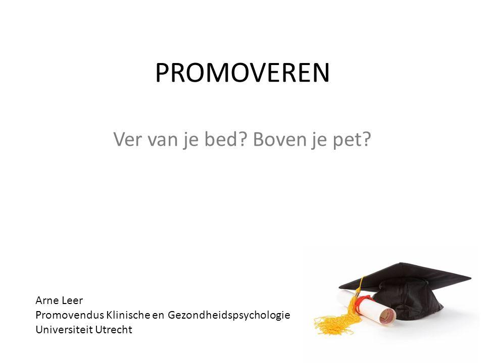 PROMOVEREN Ver van je bed? Boven je pet? Arne Leer Promovendus Klinische en Gezondheidspsychologie Universiteit Utrecht