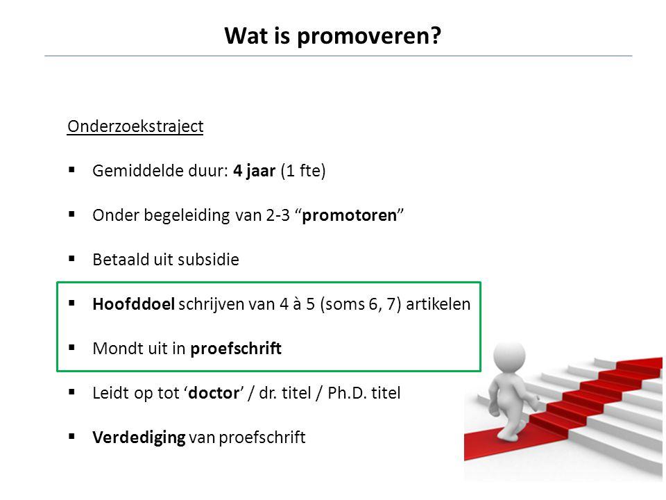 """Wat is promoveren? Onderzoekstraject  Gemiddelde duur: 4 jaar (1 fte)  Onder begeleiding van 2-3 """"promotoren""""  Betaald uit subsidie  Hoofddoel sch"""