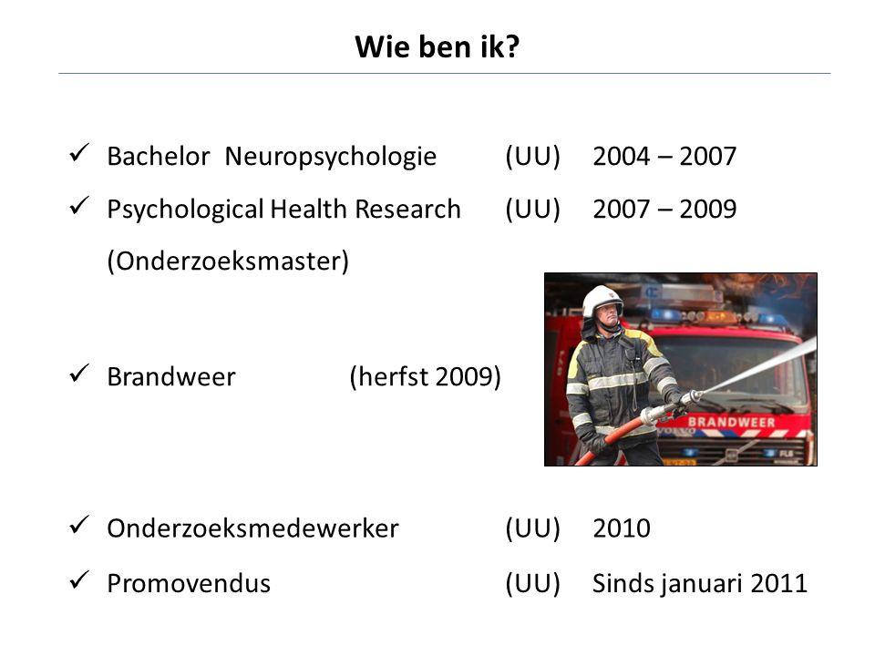 Wie ben ik?  Bachelor Neuropsychologie (UU)2004 – 2007  Psychological Health Research (UU)2007 – 2009 (Onderzoeksmaster)  Brandweer (herfst 2009) 