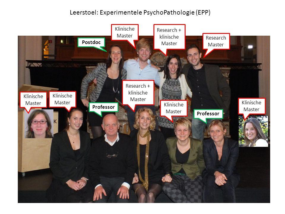 Leerstoel: Experimentele PsychoPathologie (EPP) Klinische Master Research Master Research + klinische Master Postdoc Professor Research + klinische Ma