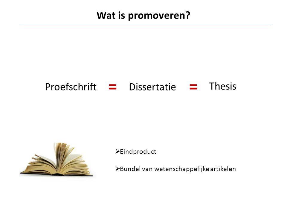 Proefschrift Dissertatie Thesis ==  Eindproduct  Bundel van wetenschappelijke artikelen Wat is promoveren?
