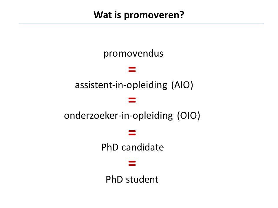 promovendus = assistent-in-opleiding (AIO) = onderzoeker-in-opleiding (OIO) = PhD candidate = PhD student Wat is promoveren?