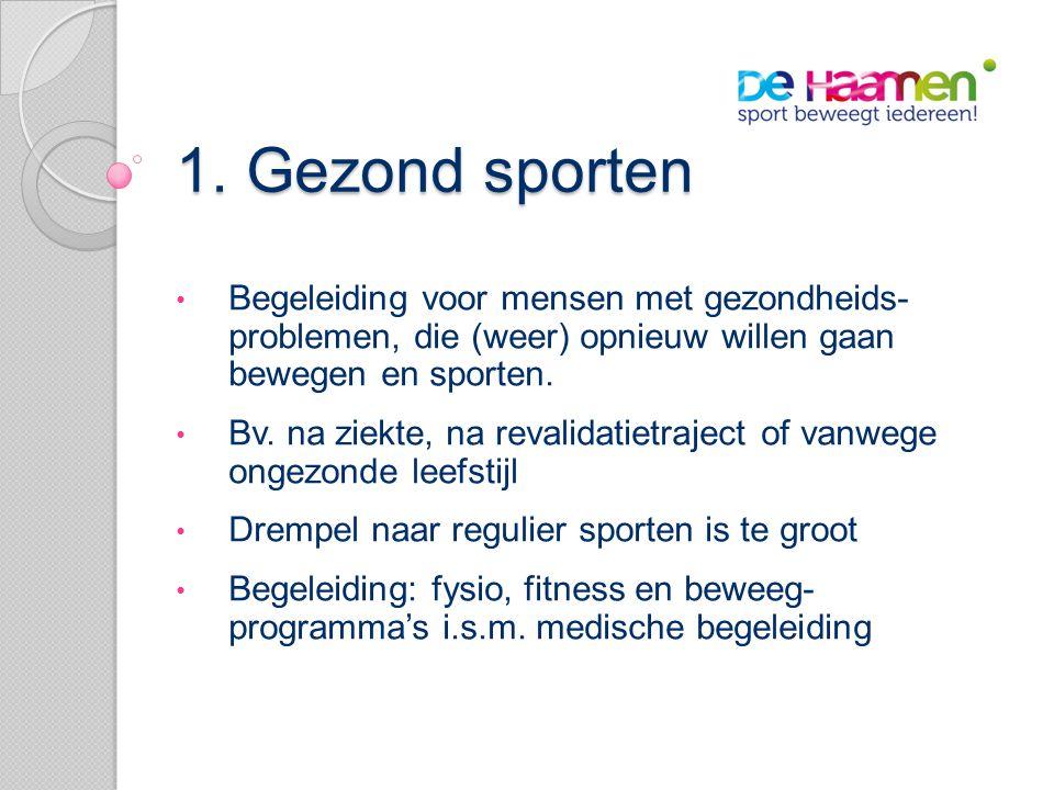 1. Gezond sporten • Begeleiding voor mensen met gezondheids- problemen, die (weer) opnieuw willen gaan bewegen en sporten. • Bv. na ziekte, na revalid