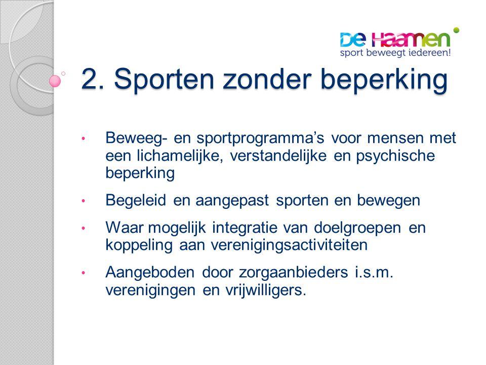 2. Sporten zonder beperking • Beweeg- en sportprogramma's voor mensen met een lichamelijke, verstandelijke en psychische beperking • Begeleid en aange