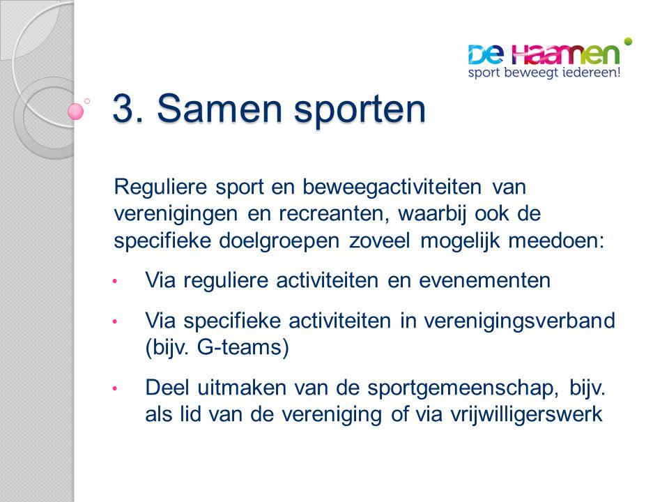 3. Samen sporten Reguliere sport en beweegactiviteiten van verenigingen en recreanten, waarbij ook de specifieke doelgroepen zoveel mogelijk meedoen: