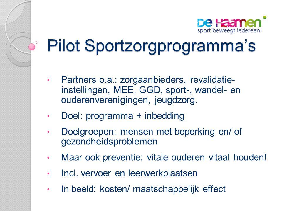Pilot Sportzorgprogramma's • Partners o.a.: zorgaanbieders, revalidatie- instellingen, MEE, GGD, sport-, wandel- en ouderenverenigingen, jeugdzorg.