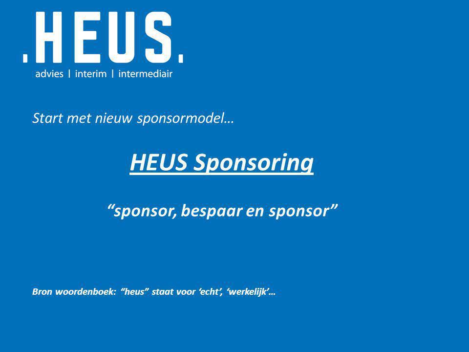 Start met nieuw sponsormodel… HEUS Sponsoring sponsor, bespaar en sponsor Bron woordenboek: heus staat voor 'echt', 'werkelijk'…