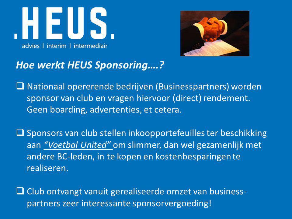 Hoe werkt HEUS Sponsoring….?  Nationaal opererende bedrijven (Businesspartners) worden sponsor van club en vragen hiervoor (direct) rendement. Geen b