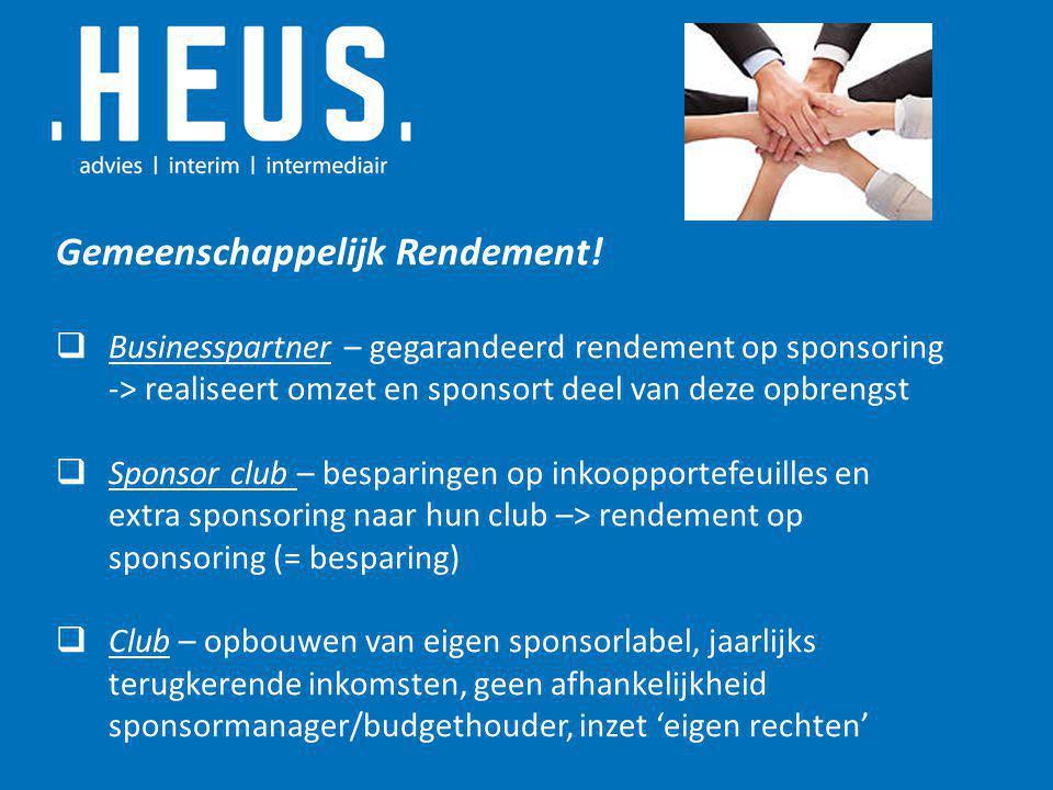 Gemeenschappelijk Rendement!  Businesspartner – gegarandeerd rendement op sponsoring -> realiseert omzet en sponsort deel van deze opbrengst  Sponso