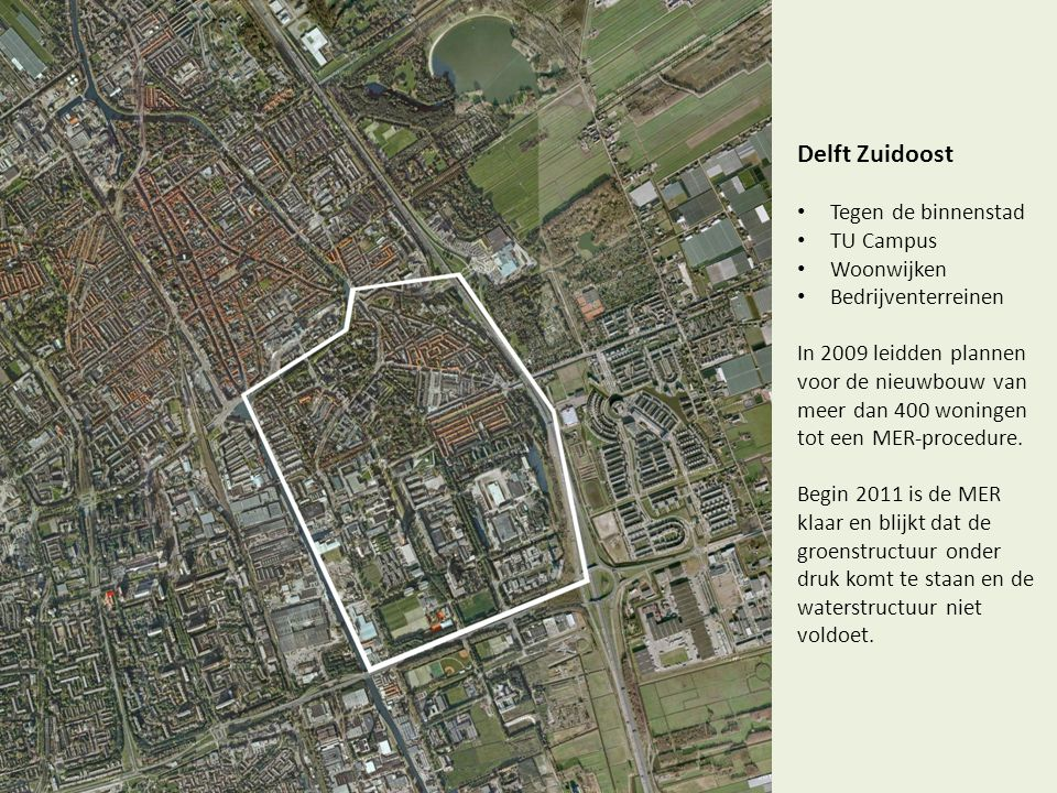 Delft Zuidoost • Tegen de binnenstad • TU Campus • Woonwijken • Bedrijventerreinen In 2009 leidden plannen voor de nieuwbouw van meer dan 400 woningen tot een MER-procedure.